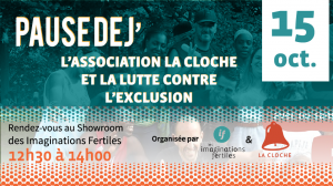 [Pause dej'] - L'association La Cloche et la lutte contre l'exclusion @ Les Imaginations Fertiles